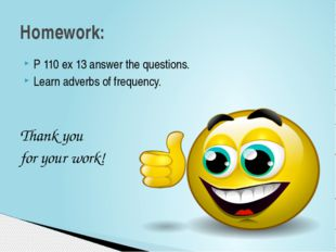 P 110 ex 13 answer the questions. Learn adverbs of frequency. Thank you for y