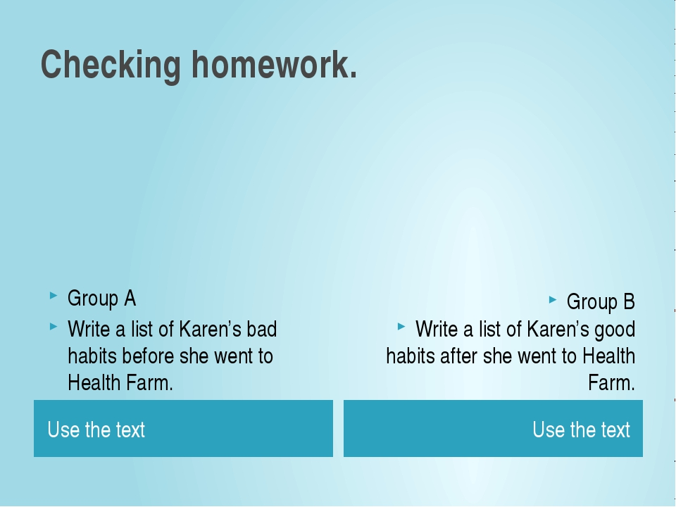 Checking homework. Use the text Use the text Group A Write a list of Karen's...
