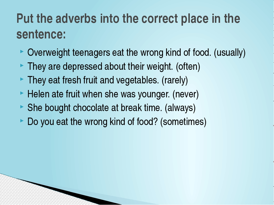 Overweight teenagers eat the wrong kind of food. (usually) They are depressed...