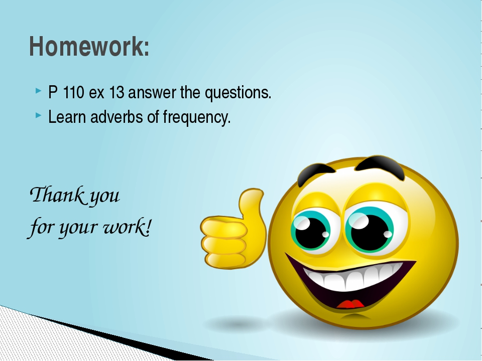 P 110 ex 13 answer the questions. Learn adverbs of frequency. Thank you for y...