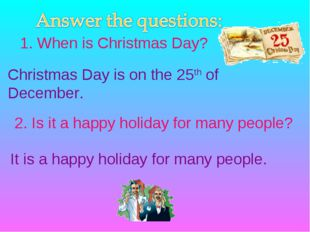 1. When is Christmas Day? Christmas Day is on the 25th of December. 2. Is it