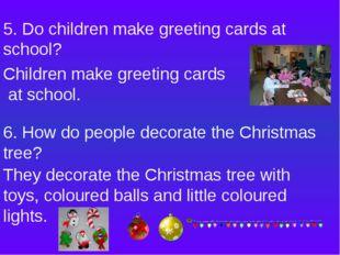 5. Do children make greeting cards at school? Children make greeting cards at