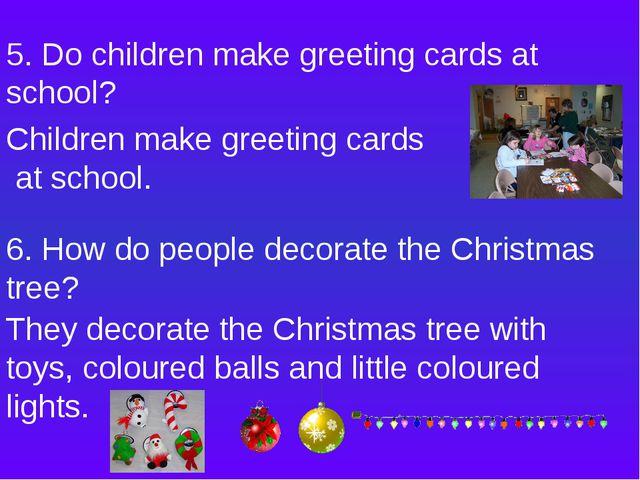 5. Do children make greeting cards at school? Children make greeting cards at...