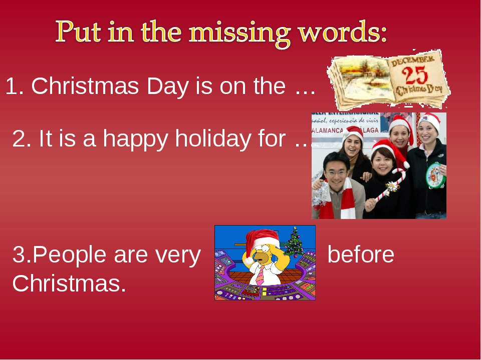1. Christmas Day is on the … 2. It is a happy holiday for … 3.People are very...