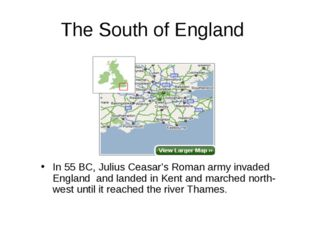 The South of England In 55 BC, Julius Ceasar's Roman army invaded England and