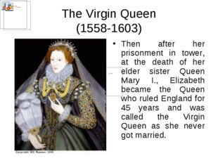 The Virgin Queen (1558-1603) Then after her prisonment in tower, at the death