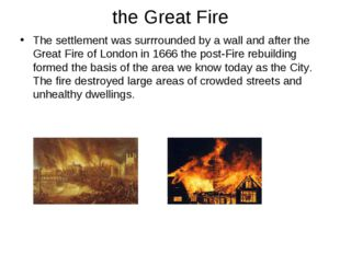 the Great Fire The settlement was surrrounded by a wall and after the Great