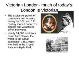 Victorian London- much of today's London is Victorian The explosive growth of