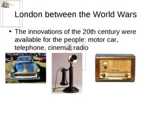 London between the World Wars The innovations of the 20th century were availa