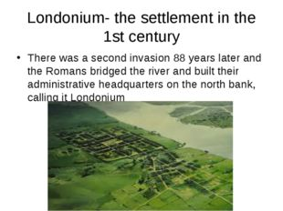 Londonium- the settlement in the 1st century There was a second invasion 88 y