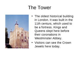 The Tower The oldest historical building in London. It was built in the 11th