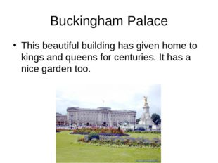 Buckingham Palace This beautiful building has given home to kings and queens