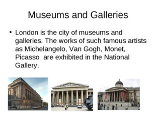 Museums and Galleries London is the city of museums and galleries. The works