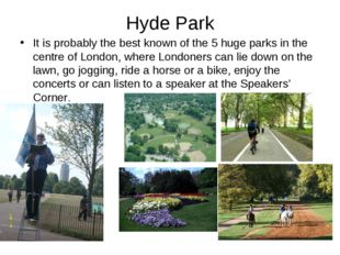 Hyde Park It is probably the best known of the 5 huge parks in the centre of