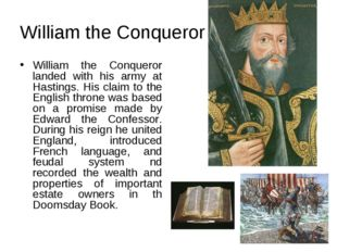 William the Conqueror William the Conqueror landed with his army at Hastings.