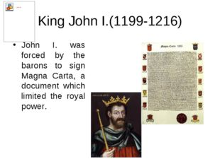 King John I.(1199-1216) John I. was forced by the barons to sign Magna Carta,