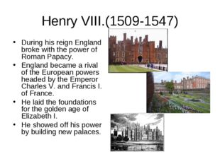 Henry VIII.(1509-1547) During his reign England broke with the power of Roman