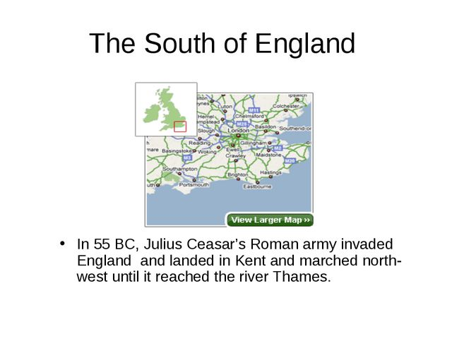 The South of England In 55 BC, Julius Ceasar's Roman army invaded England and...