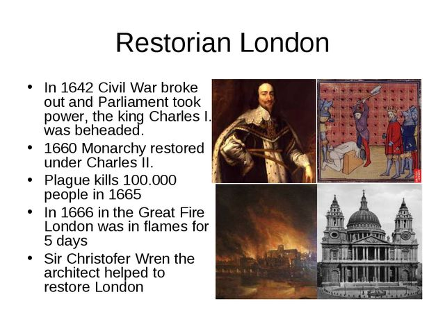 Restorian London In 1642 Civil War broke out and Parliament took power, the k...
