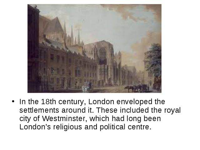 In the 18th century, London enveloped the settlements around it. These inclu...
