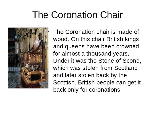 The Coronation Chair The Coronation chair is made of wood. On this chair Brit...