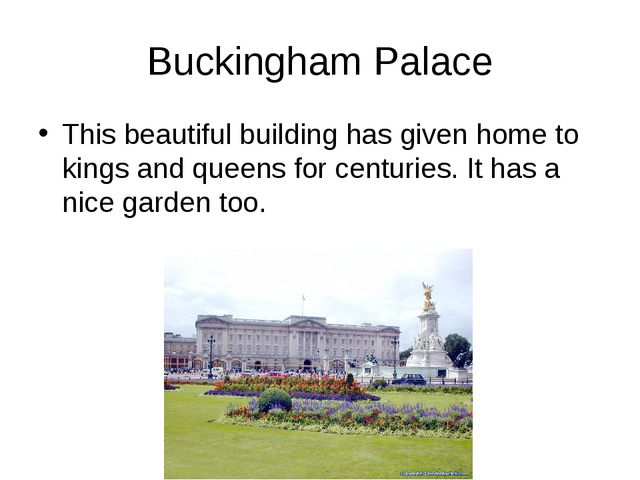 Buckingham Palace This beautiful building has given home to kings and queens...