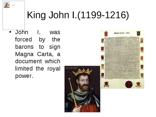 King John I.(1199-1216) John I. was forced by the barons to sign Magna Carta,...