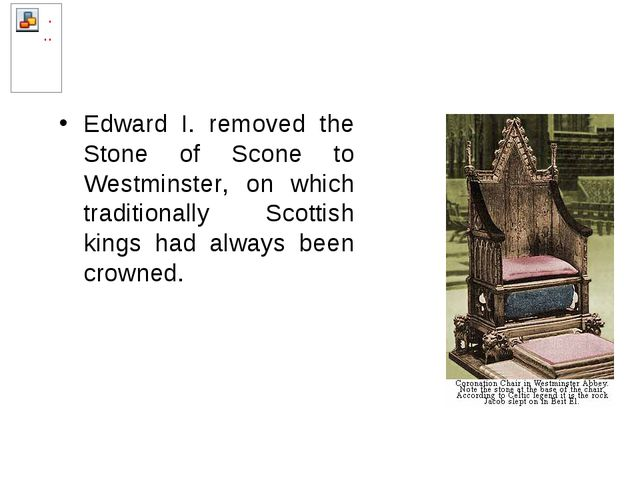 Edward I. removed the Stone of Scone to Westminster, on which traditionally S...