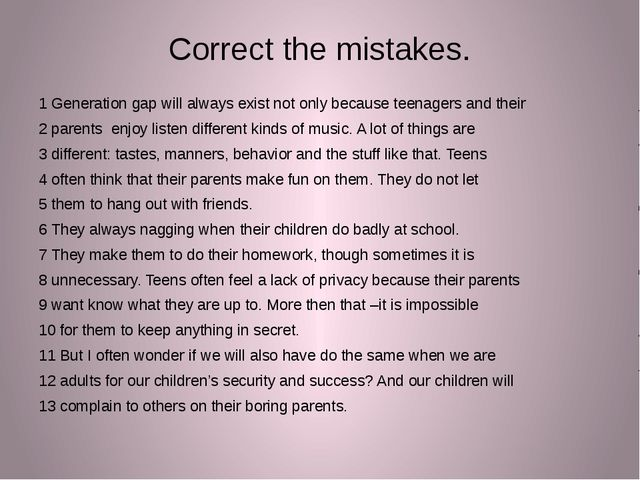 Correct the mistakes.   1 Generation gap will always exist not only because t...