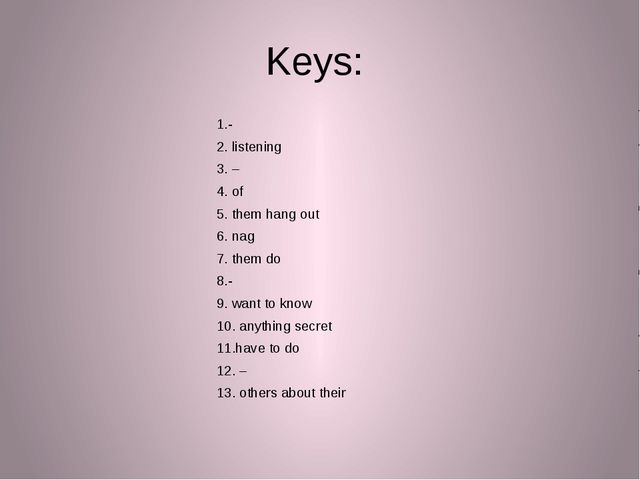 Keys: 1.- 2. listening 3. – 4. of 5. them hang out 6. nag 7. them do 8.- 9. w...