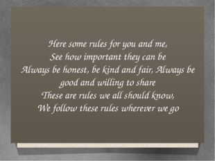 Here some rules for you and me, See how important they can be Always be hones