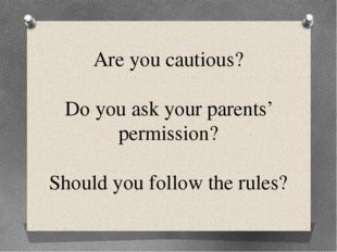 Are you cautious? Do you ask your parents' permission? Should you follow the