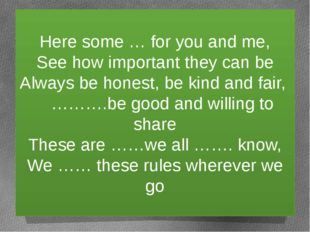 Here some … for you and me, See how important they can be Always be honest, b