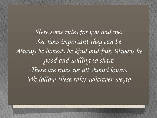 Here some rules for you and me, See how important they can be Always be hones...