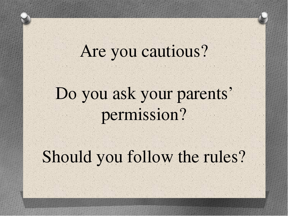Are you cautious? Do you ask your parents' permission? Should you follow the...