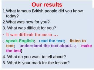 Our results 1.What famous British people did you know today? 2.What was new f