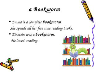 a Bookworm Emma is a complete bookworm. She spends all her free time reading