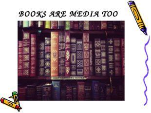BOOKS ARE MEDIA TOO