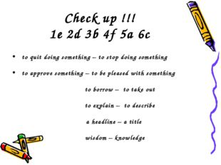 Check up !!! 1e 2d 3b 4f 5a 6c to quit doing something – to stop doing someth