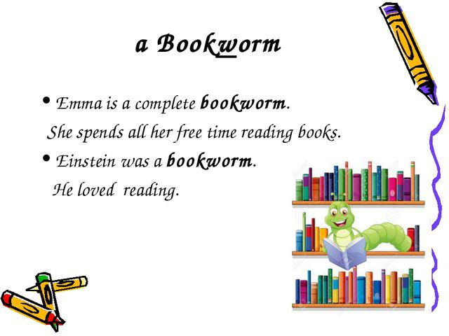 a Bookworm Emma is a complete bookworm. She spends all her free time reading...