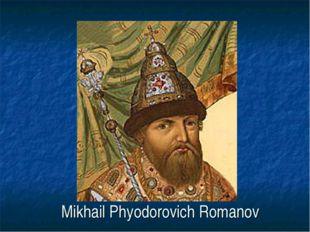 Mikhail Phyodorovich Romanov
