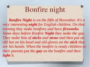 Bonfire Night is on the fifth of November. It's a very interesting night for