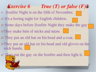 Exercise 6 True (T) or false (F)? Bonfire Night is on the fifth of November.