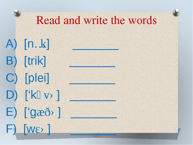 Read and write the words A) [nɔk] _______ B) [trik] _______ C) [plei] _______...