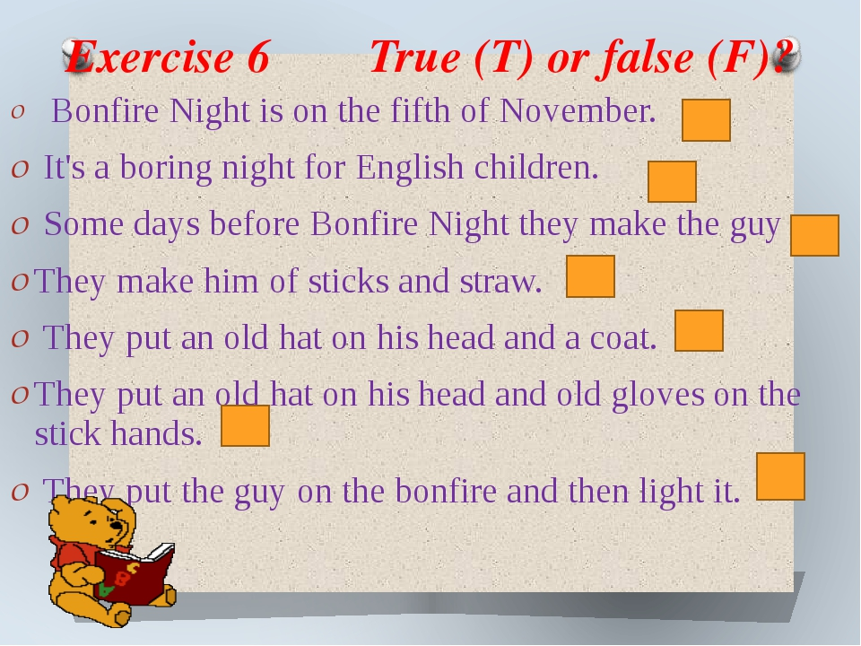 Exercise 6 True (T) or false (F)? Bonfire Night is on the fifth of November....