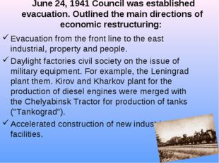 June 24, 1941 Council was established evacuation. Outlined the main directio