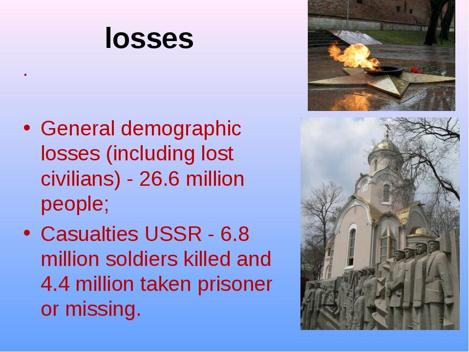 losses . General demographic losses (including lost civilians) - 26.6 million...