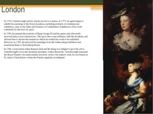 London In 1774, Gainsborough and his family moved to London. In 1777, he agai