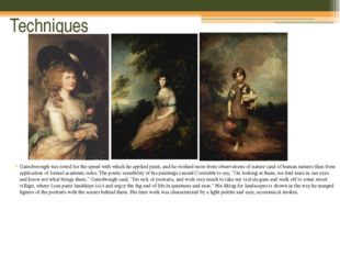 Techniques Gainsborough was noted for the speed with which he applied paint,