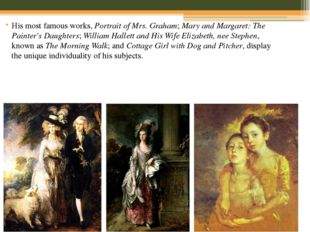 His most famous works, Portrait of Mrs. Graham; Mary and Margaret: The Painte